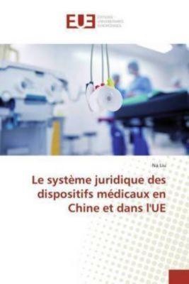Le système juridique des dispositifs médicaux en Chine et dans l'UE, Na Liu
