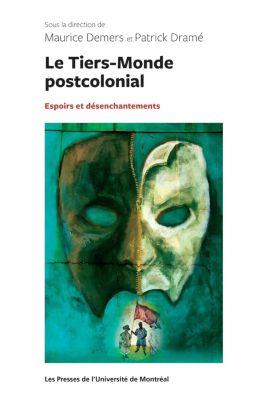 Le Tiers-Monde postcolonial : espoirs et désenchantements, Maurice Demers, Patrick Dramé