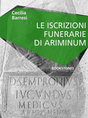 Le Turbine: Le iscrizioni funerarie di Ariminum, Cecilia Barresi