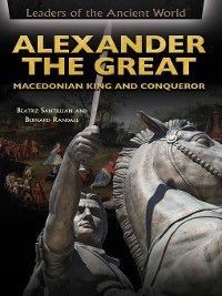 Leaders of the Ancient World: Alexander the Great, Beatriz Santillian, Bernard Randall