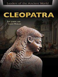Leaders of the Ancient World: Cleopatra, Zoe Lowery, Julian Morgan