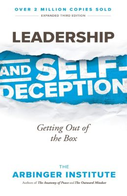 Leadership and Self-Deception, The Arbinger Institute The