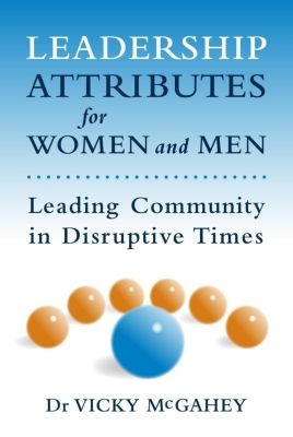 Leadership Attributes for Women and Men: Leading Community in Disruptive Times, vicky mcgahey