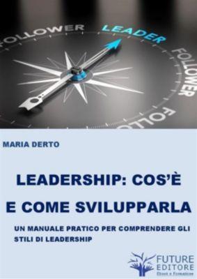 Leadership cos'è e come svilupparla, Maria Derto