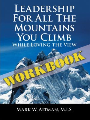 Leadership for All the Mountains You Climb, Mark W. Altman M.I.S.