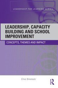 Leadership for Learning Series: Leadership, Capacity Building and School Improvement, Clive Dimmock