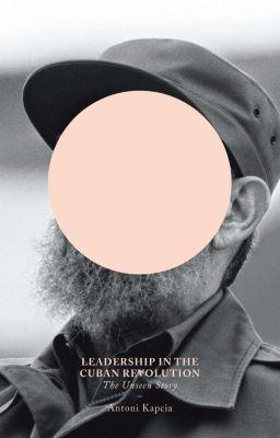 Leadership in the Cuban Revolution, Antoni Kapcia