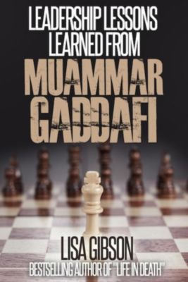 Leadership Lessons Learned From Muammar Gaddafi, Lisa Gibson