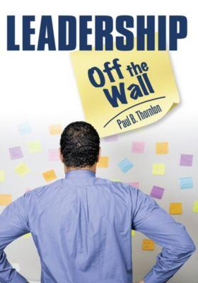 Leadership—Off the Wall, Paul B. Thornton
