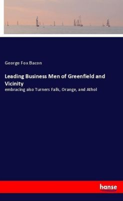 Leading Business Men of Greenfield and Vicinity, George Fox Bacon