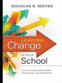 Leading Change in Your School, Douglas B. Reeves