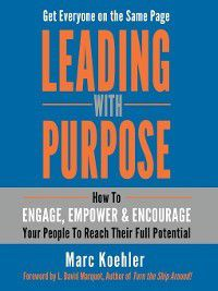 Leading with Purpose, Marc Koehler