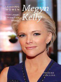 Leading Women: Megyn Kelly, Phoebe Collins