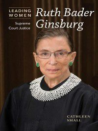Leading Women: Ruth Bader Ginsburg, Cathleen Small