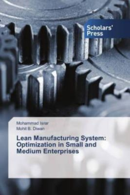 Lean Manufacturing System: Optimization in Small and Medium Enterprises, Mohammad Israr, Mohit B. Diwan