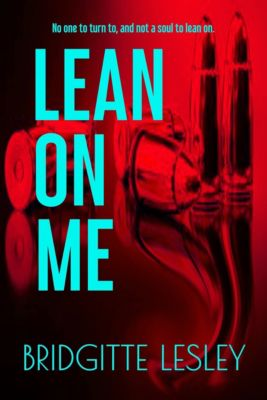 Lean On Me, Bridgitte Lesley
