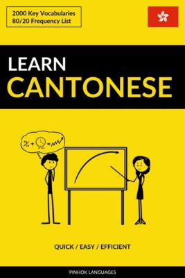 Learn Cantonese: Quick / Easy / Efficient: 2000 Key Vocabularies, Pinhok Languages