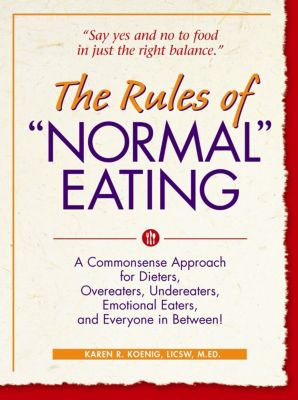 Learn Every Day: The Rules of Normal Eating, Karen R. Koenig
