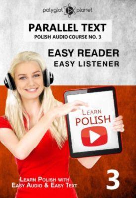Learn Polish   Audio & Reading: Learn Polish - Easy Reader   Easy Listener   Parallel Text - Polish Audio Course No. 3 (Learn Polish   Audio & Reading, #3), Polyglot Planet