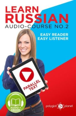 Learn Russian | Easy Audio & Easy Text: Learn Russian - Easy Reader | Easy Listener | Parallel Text Audio Course No. 2 (Learn Russian | Easy Audio & Easy Text, #2), Polyglot Planet