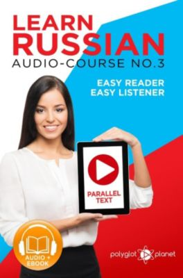 Learn Russian | Easy Audio & Easy Text: Learn Russian - Easy Reader | Easy Listener | Parallel Text Audio Course No. 3 (Learn Russian | Easy Audio & Easy Text, #3), Polyglot Planet