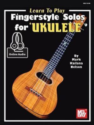 Learn to Play Fingerstyle Solos For Ukulele, Mark Kailana Nelson