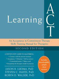 Learning ACT, Robyn D. Walser, Steven C. Hayes, Jason B. Luoma