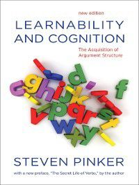 Learning, Development, and Conceptual Change: Learnability and Cognition, Steven Pinker
