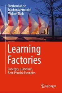 Learning Factories, Eberhard Abele, Joachim Metternich, Michael Tisch