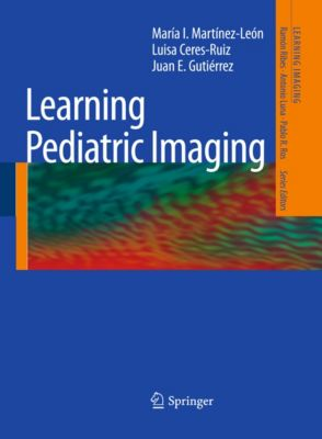 Learning Imaging: Learning Pediatric Imaging, Juan E. Gutierrez, María I. Martínez-León, Luisa Ceres-Ruiz