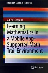 Learning Mathematics in a Mobile App-Supported Math Trail Environment, Adi Nur Cahyono