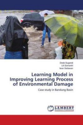 Learning Model in Improving Learning Process of Environmental Damage, Dede Sugandi, Lili Somantri, Iwan Setiawan