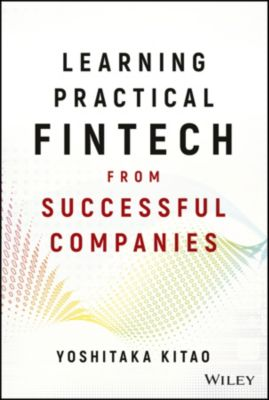 Learning Practical FinTech from Successful Companies, Yoshitaka Kitao