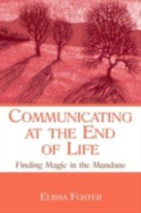 LEA's Series on Personal Relationships: Communicating at the End of Life, Elissa Foster