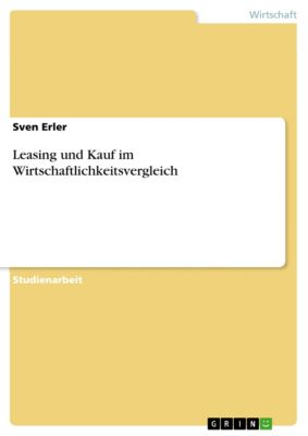 Leasing und Kauf im Wirtschaftlichkeitsvergleich, Sven Erler