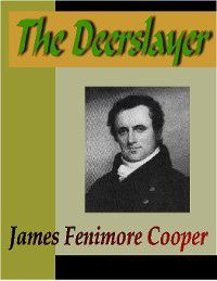 Leatherstocking Tales: The Deerslayer; or the First Warpath, James Fenimore Cooper