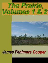 Leatherstocking Tales: The Prairie, Volume 1 & 2, James Fenimore Cooper