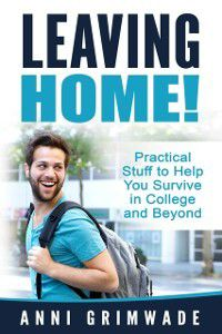 Leaving Home! (U.S) Practical Stuff to Help You Survive in College and Beyond, Anni Grimwade