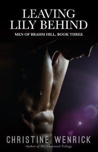 Leaving Lily Behind: Men of Brahm Hill, BookThree, Christine Wenrick