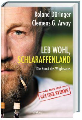 Leb wohl, Schlaraffenland, Roland Düringer, Clemens G. Arvay