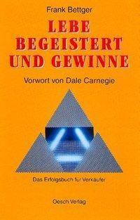 Lebe begeistert und gewinne, Frank Bettger