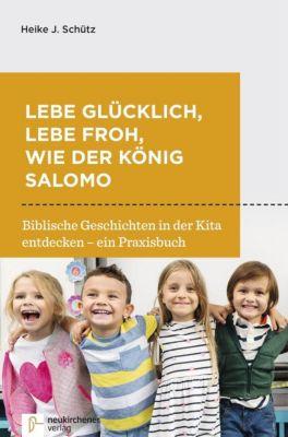 Lebe glücklich, lebe froh, wie der König Salomo - Heike J. Schütz pdf epub