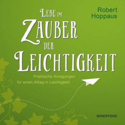 Lebe im Zauber der Leichtigkeit - Robert Hoppaus |