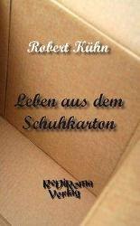Leben aus dem Schuhkarton - Robert Kühn |