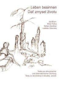 Leben besinnen; Dat zivotu zmysel, Ilse Brem, Milan Rufus, Stefan Sandtner, Ladislav Zaborsky