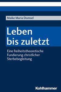 Leben bis zuletzt - Maike Maria Domsel |