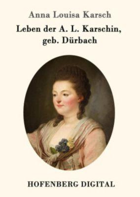 Leben der A. L. Karschin, geb. Dürbach, Anna Louisa Karsch