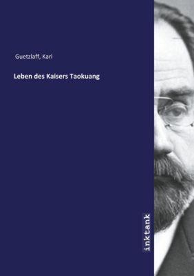 Leben des Kaisers Taokuang - Karl Guetzlaff |