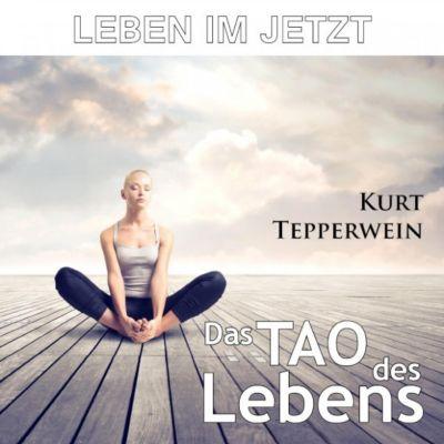 Leben im Jetzt: Das Tao des Lebens