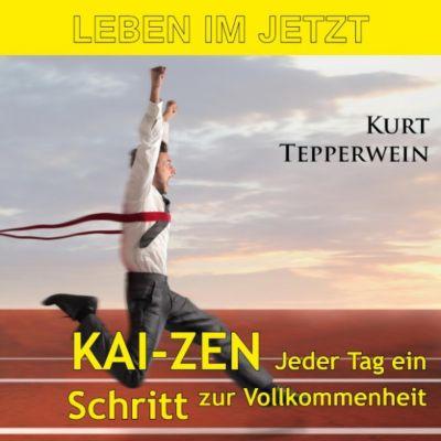 Leben im Jetzt: Kai-Zen, jeder Tag ein Schritt zur Vollkommenheit